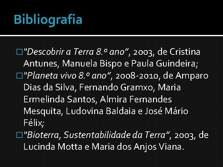 "Bibliografia �""Descobrir a Terra 8. º ano"", 2003, de Cristina Antunes, Manuela Bispo e"