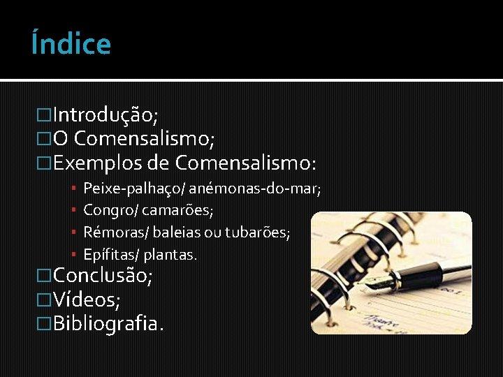 Índice �Introdução; �O Comensalismo; �Exemplos de Comensalismo: ▪ ▪ Peixe-palhaço/ anémonas-do-mar; Congro/ camarões; Rémoras/