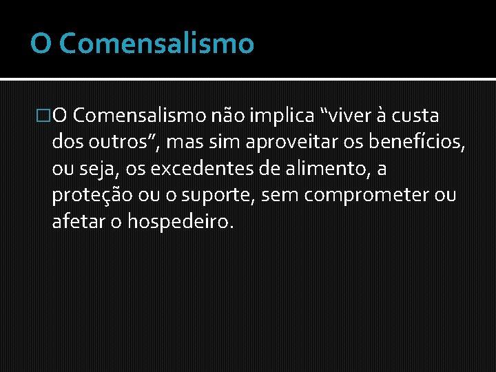 """O Comensalismo �O Comensalismo não implica """"viver à custa dos outros"""", mas sim aproveitar"""