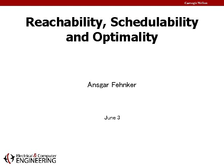 Reachability, Schedulability and Optimality Ansgar Fehnker June 3