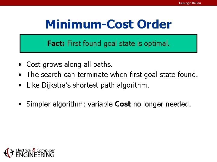 Minimum-Cost Order Fact: First found goal state is optimal. • Cost grows along all