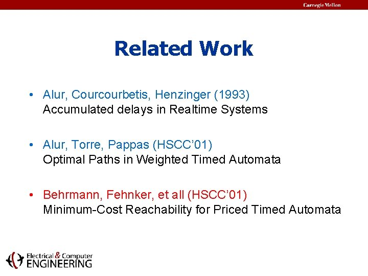 Related Work • Alur, Courcourbetis, Henzinger (1993) Accumulated delays in Realtime Systems • Alur,