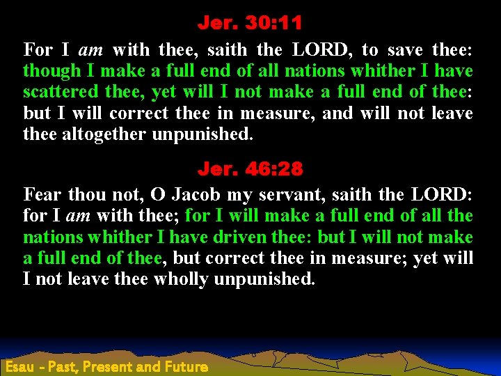 Jer. 30: 11 For I am with thee, saith the LORD, to save thee: