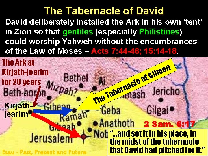 The Tabernacle of David deliberately installed the Ark in his own 'tent' in Zion