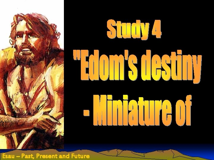 Esau – Past, Present and Future