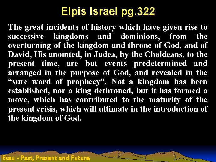 Elpis Israel pg. 322 The great incidents of history which have given rise to