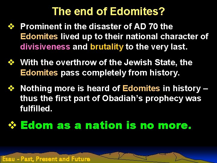 The end of Edomites? v Prominent in the disaster of AD 70 the Edomites