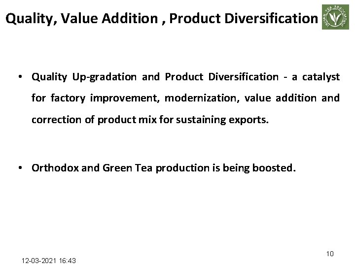 Quality, Value Addition , Product Diversification • Quality Up-gradation and Product Diversification - a