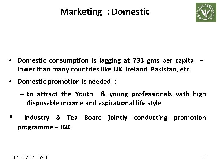 Marketing : Domestic • Domestic consumption is lagging at 733 gms per capita –