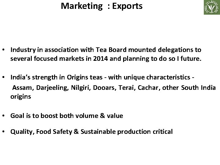 Marketing : Exports • Industry in association with Tea Board mounted delegations to several