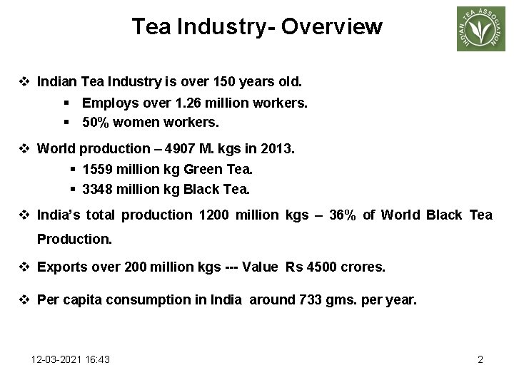 Tea Industry- Overview v Indian Tea Industry is over 150 years old. § Employs