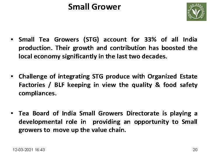 Small Grower • Small Tea Growers (STG) account for 33% of all India production.