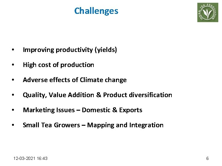 Challenges • Improving productivity (yields) • High cost of production • Adverse effects of