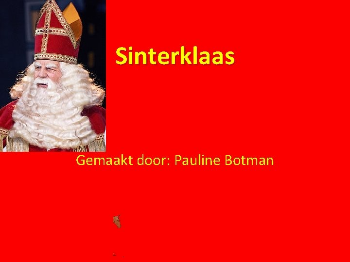 Sinterklaas Gemaakt door: Pauline Botman
