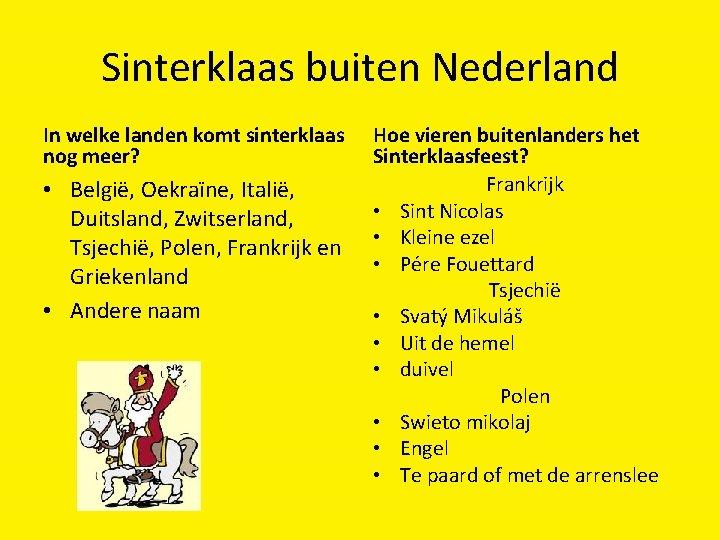 Sinterklaas buiten Nederland In welke landen komt sinterklaas nog meer? • België, Oekraïne, Italië,