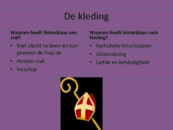 De kleding Waarom heeft Sinterklaas een staf? Waarom heeft Sinterklaas rode kleding? • Niet