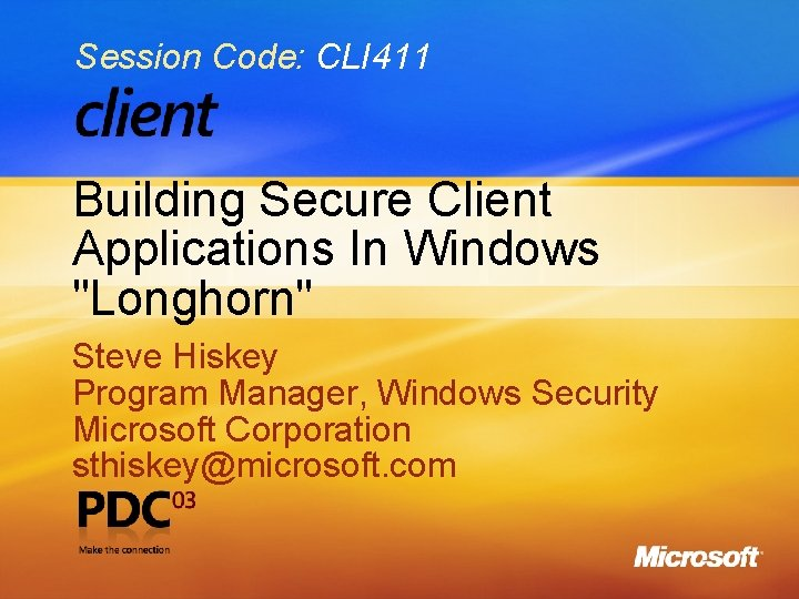 """Session Code: CLI 411 Building Secure Client Applications In Windows """"Longhorn"""" Steve Hiskey Program"""