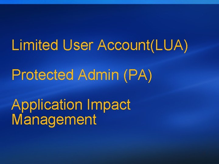 Limited User Account(LUA) Protected Admin (PA) Application Impact Management 16