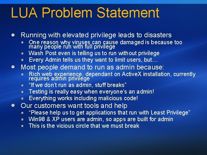 LUA Problem Statement Running with elevated privilege leads to disasters One reason why viruses