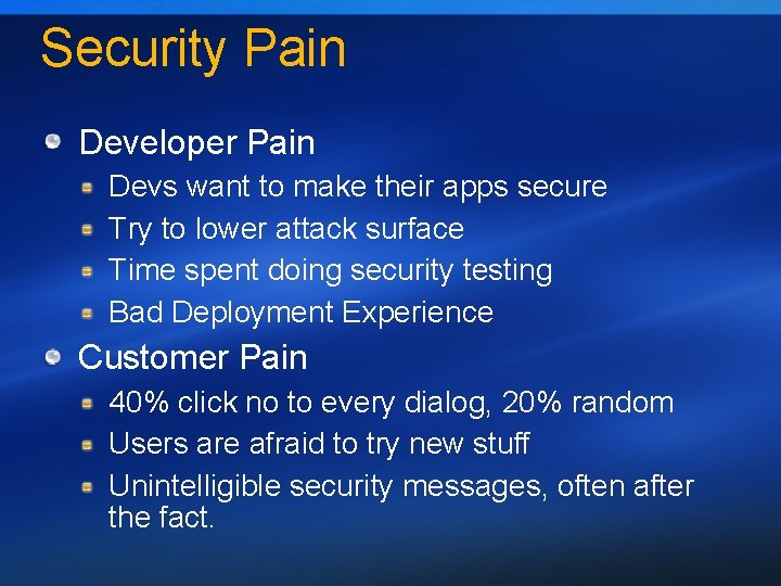 Security Pain Developer Pain Devs want to make their apps secure Try to lower