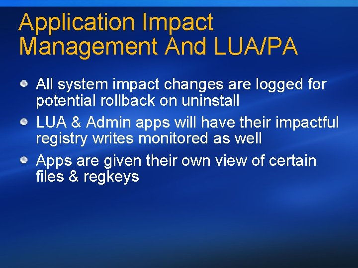 Application Impact Management And LUA/PA All system impact changes are logged for potential rollback