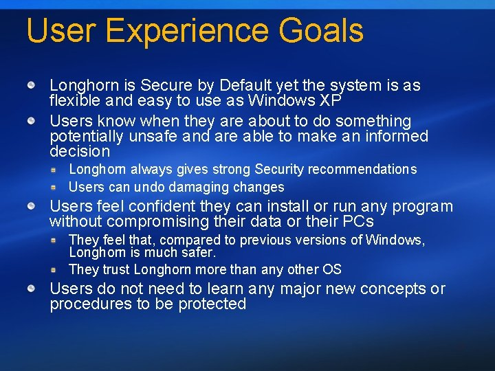 User Experience Goals Longhorn is Secure by Default yet the system is as flexible