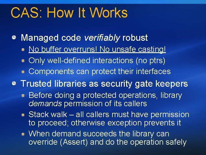 CAS: How It Works Managed code verifiably robust No buffer overruns! No unsafe casting!