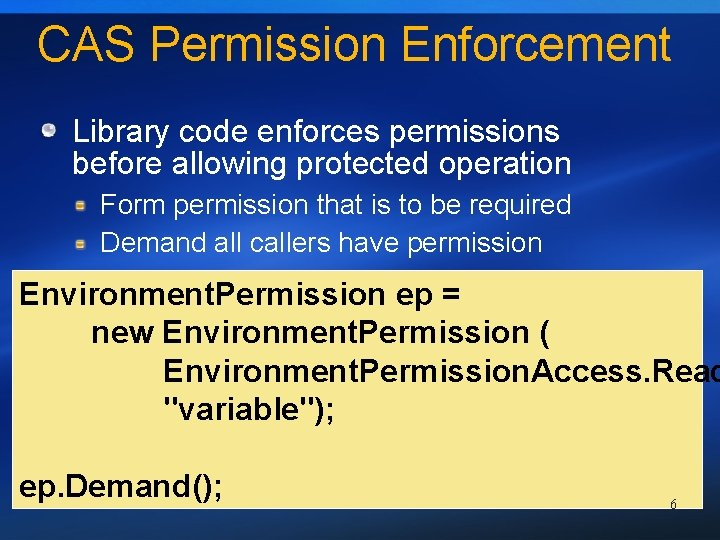 CAS Permission Enforcement Library code enforces permissions before allowing protected operation Form permission that