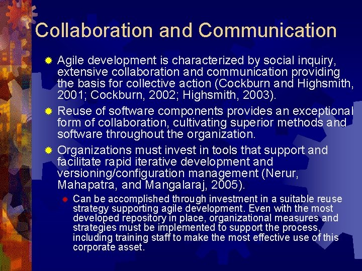 Collaboration and Communication Agile development is characterized by social inquiry, extensive collaboration and communication