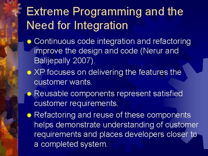 Extreme Programming and the Need for Integration ® Continuous code integration and refactoring improve