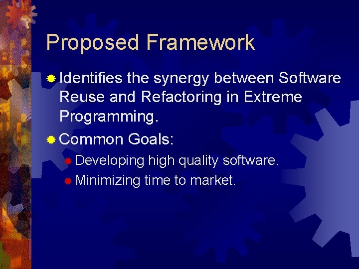 Proposed Framework ® Identifies the synergy between Software Reuse and Refactoring in Extreme Programming.