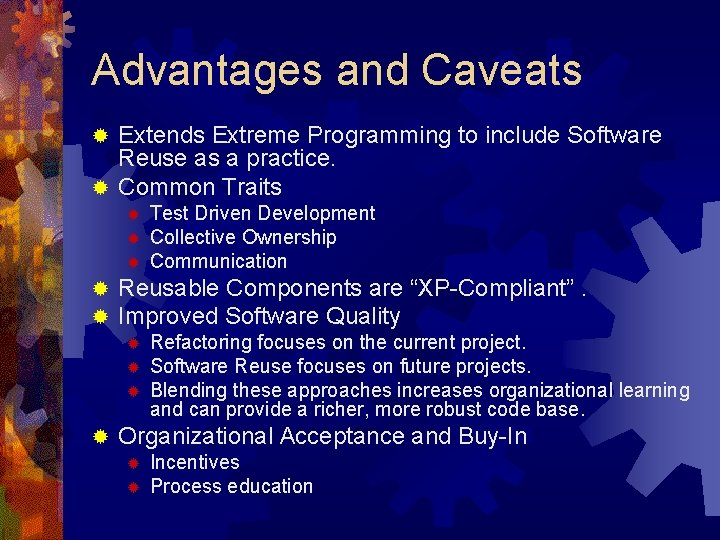 Advantages and Caveats Extends Extreme Programming to include Software Reuse as a practice. ®