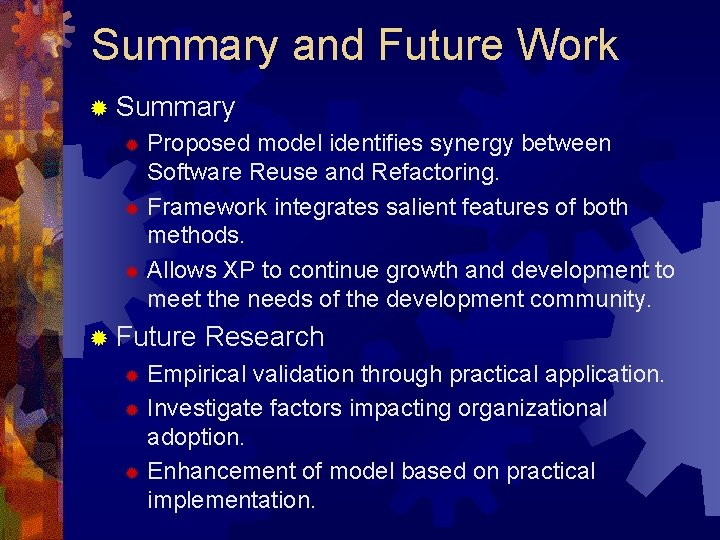 Summary and Future Work ® Summary Proposed model identifies synergy between Software Reuse and