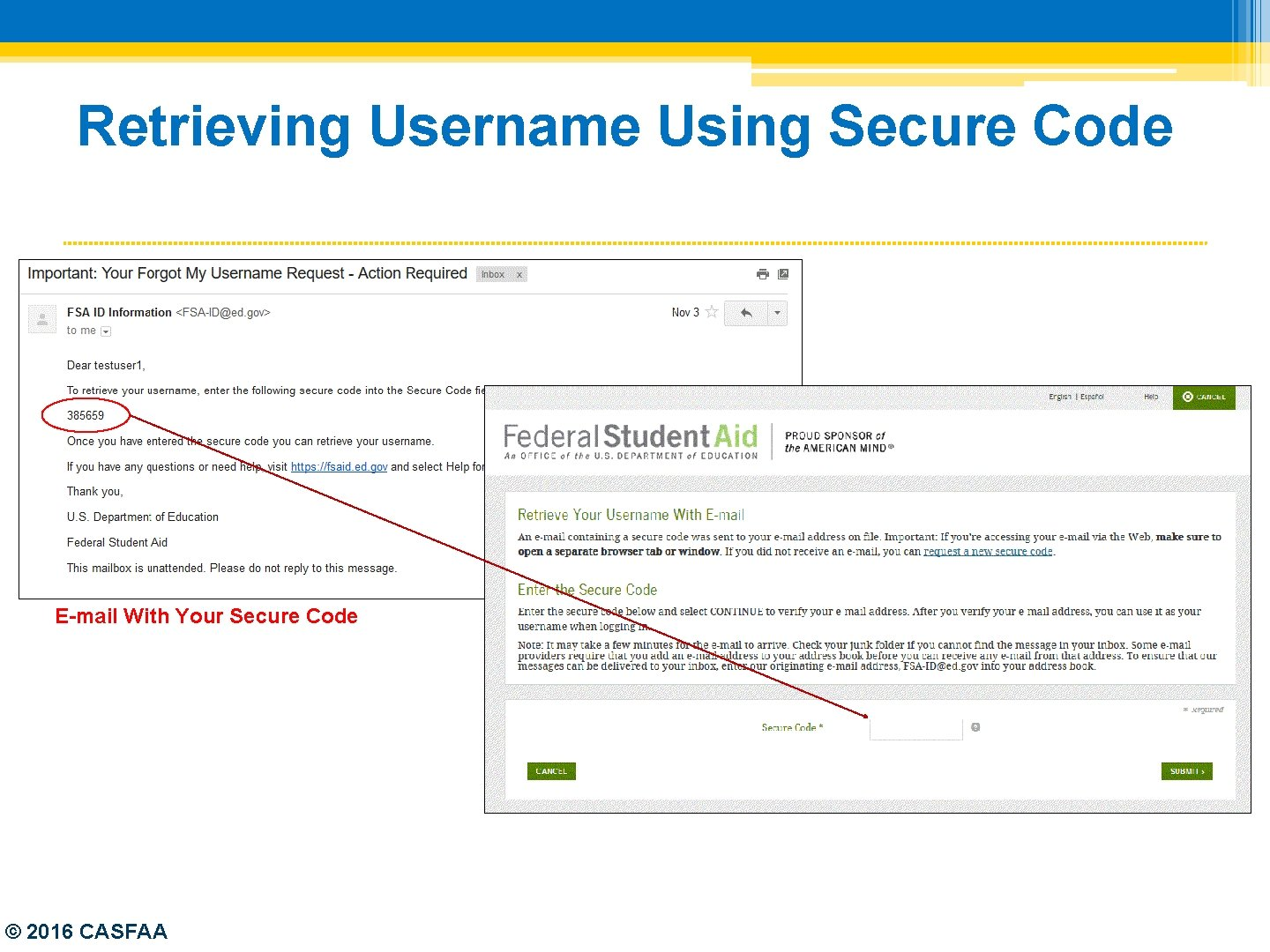 Retrieving Username Using Secure Code E-mail With Your Secure Code © 2016 CASFAA