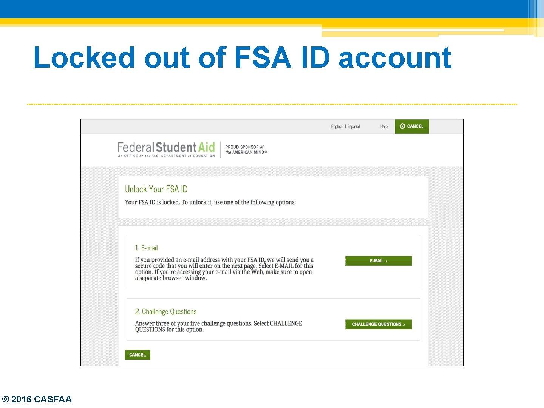 Locked out of FSA ID account © 2016 CASFAA