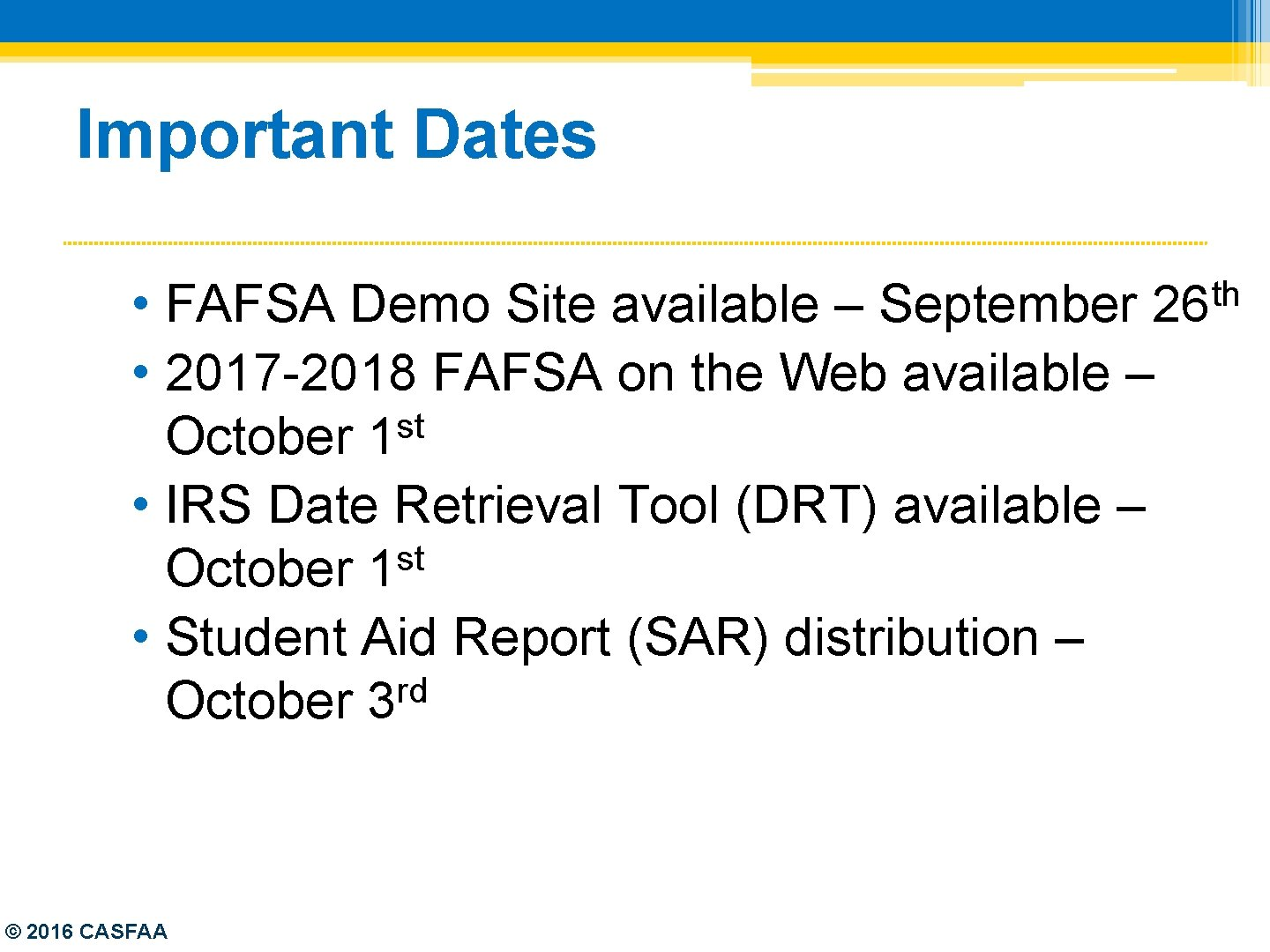 Important Dates • • 2017 -2018 FAFSA on the Web available – st October