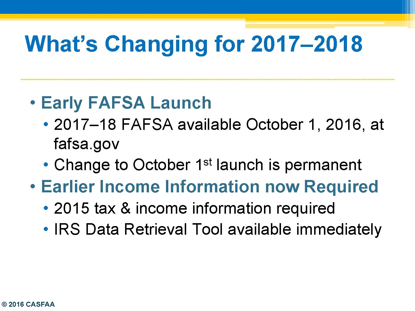 What's Changing for 2017– 2018 • Early FAFSA Launch • 2017– 18 FAFSA available
