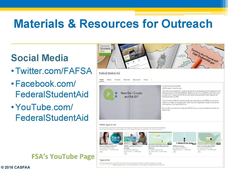 Materials & Resources for Outreach Social Media • Twitter. com/FAFSA • Facebook. com/ Federal.