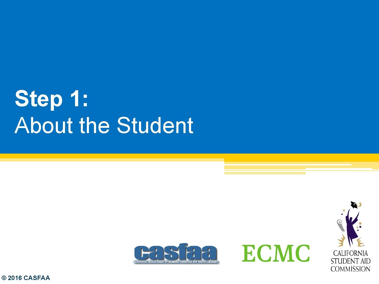Step 1: About the Student © 2016 CASFAA