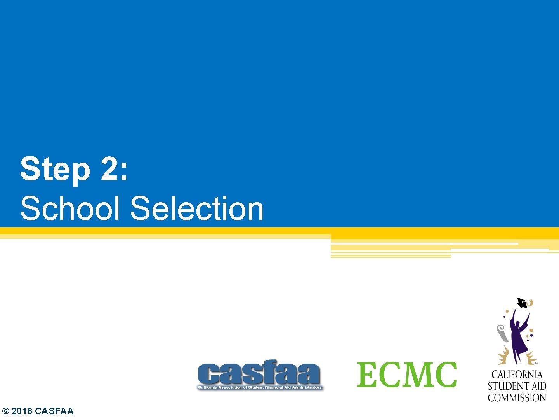 Step 2: School Selection © 2016 CASFAA