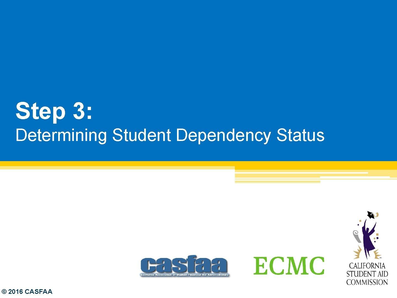 Step 3: Determining Student Dependency Status © 2016 CASFAA