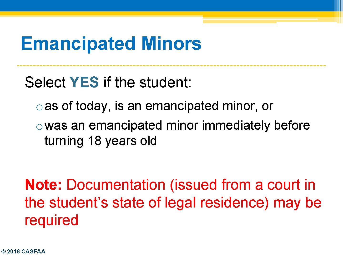 Emancipated Minors Select YES if the student: o as of today, is an emancipated