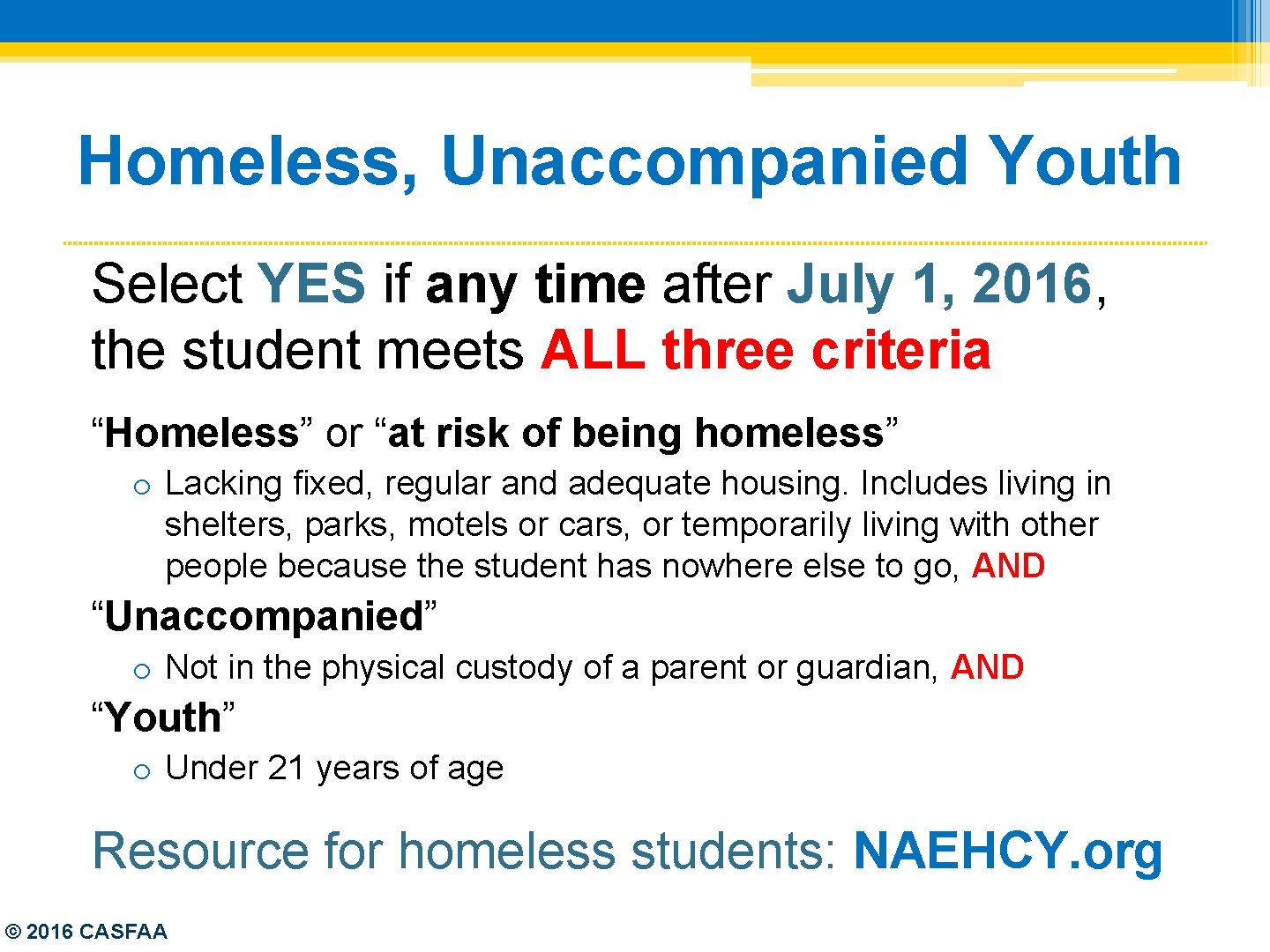 Homeless, Unaccompanied Youth Select YES if any time after July 1, 2016, the student