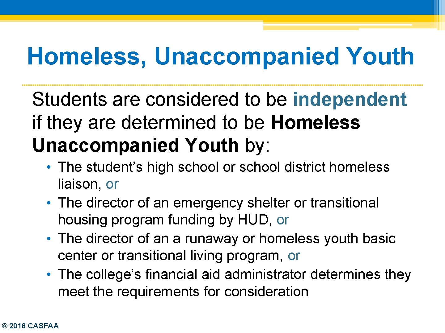 Homeless, Unaccompanied Youth Students are considered to be independent if they are determined to