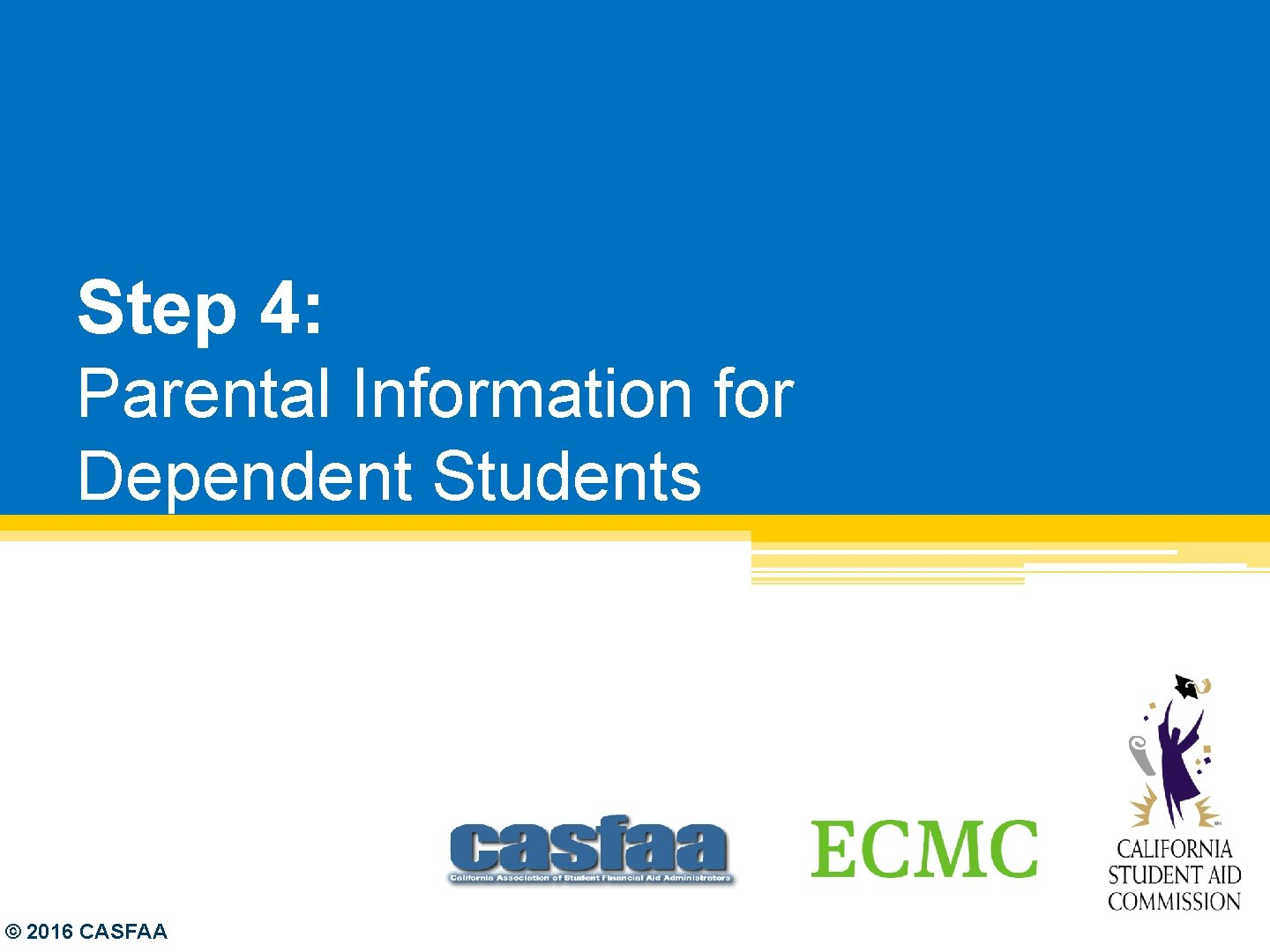 Step 4: Parental Information for Dependent Students © 2016 CASFAA