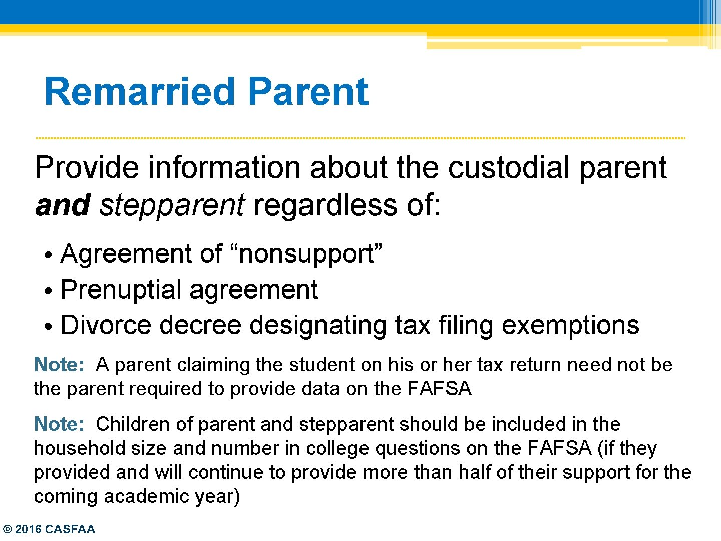 Remarried Parent Provide information about the custodial parent and stepparent regardless of: • Agreement