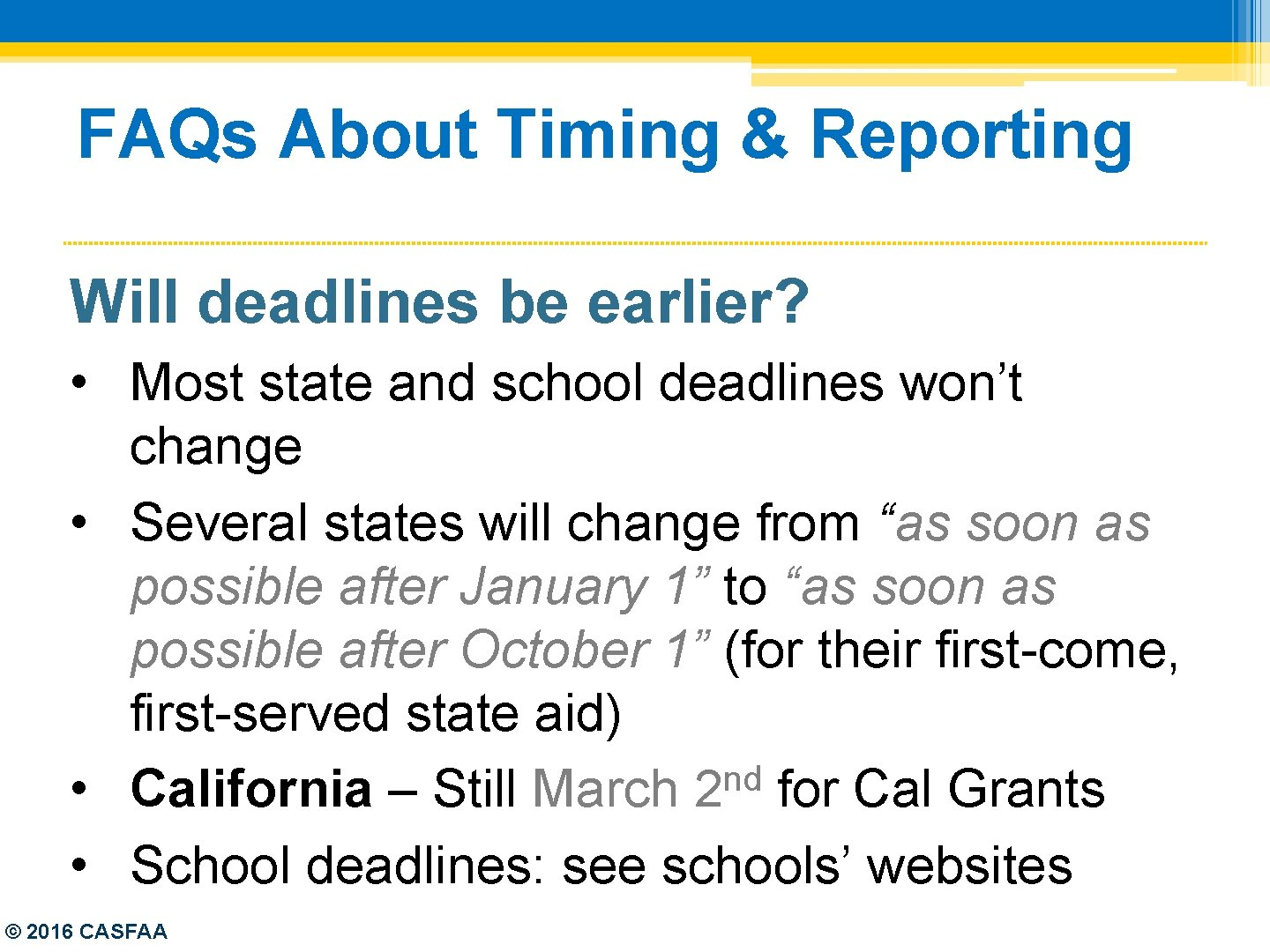 FAQs About Timing & Reporting Will deadlines be earlier? • Most state and school