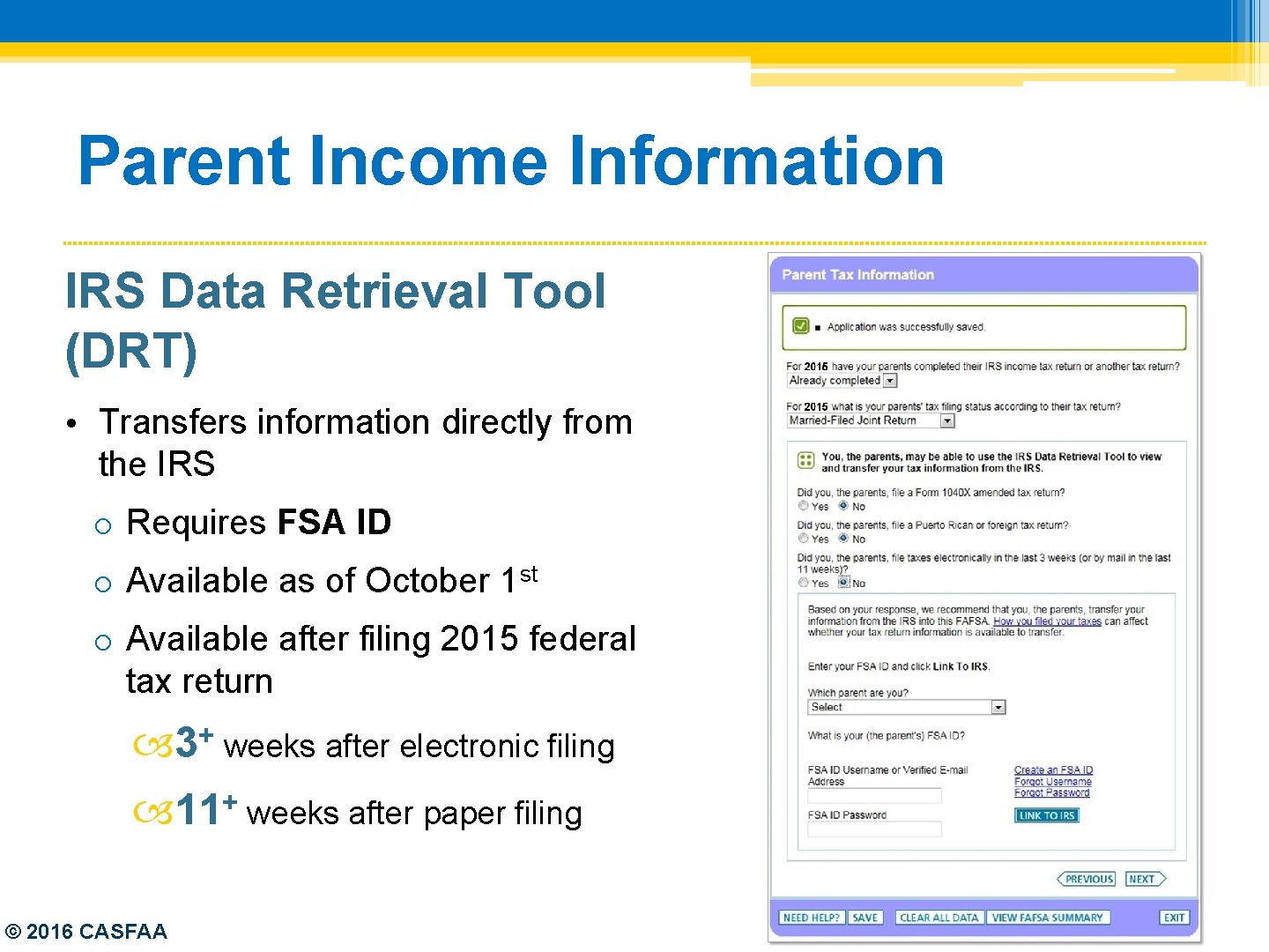 Parent Income Information IRS Data Retrieval Tool (DRT) • Transfers information directly from the