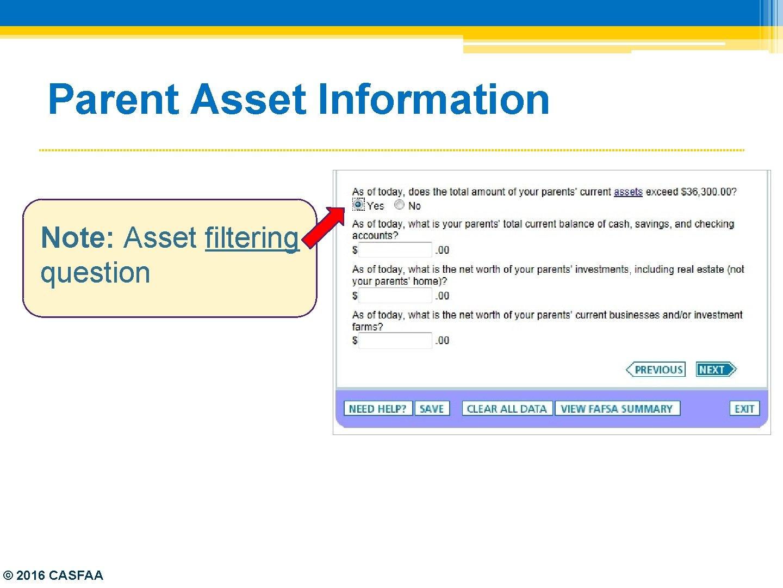 Parent Asset Information Note: Asset filtering question © 2016 CASFAA