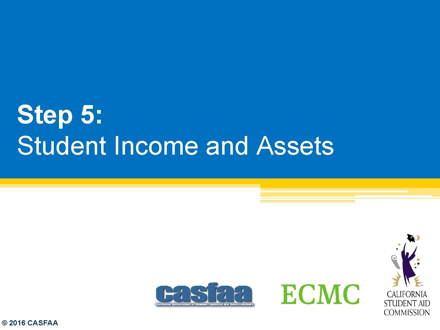 Step 5: Student Income and Assets © 2016 CASFAA
